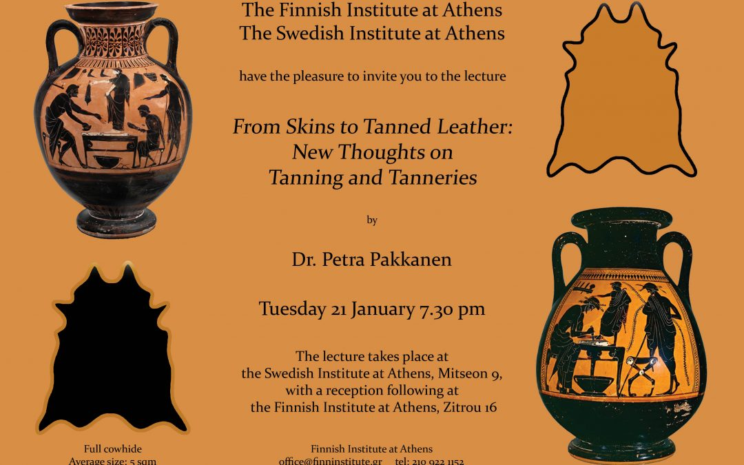 From Skins to Tanned Leather: New Thoughts on Tanning and Tanneries, Dr. Petra Pakkanen, 21 January 2020 7.30pm (Athens)